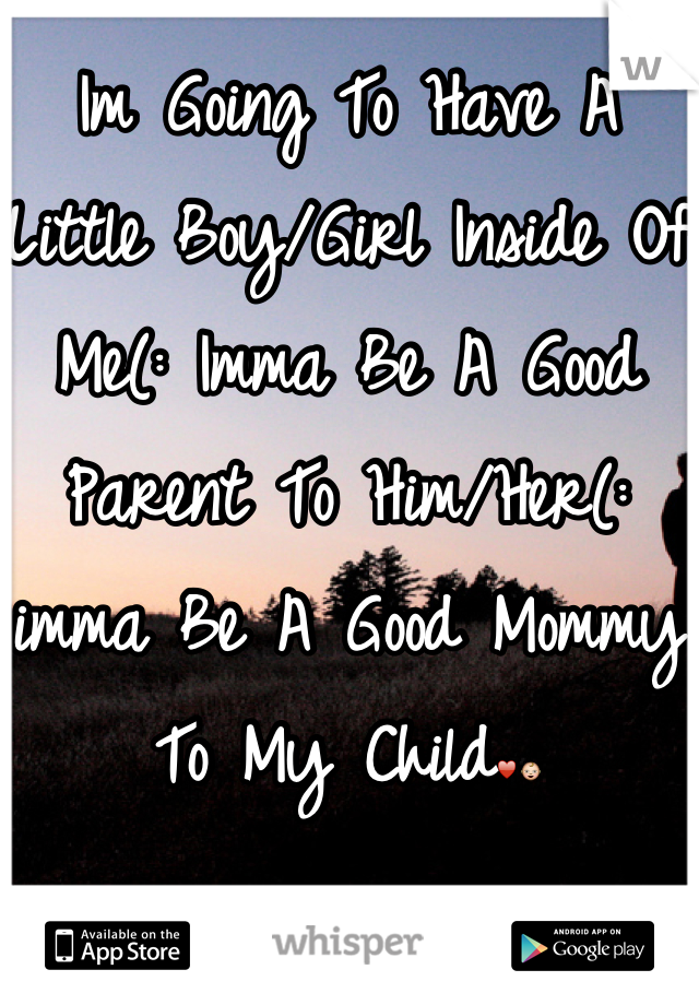 Im Going To Have A Little Boy/Girl Inside Of Me(: Imma Be A Good Parent To Him/Her(: imma Be A Good Mommy To My Child♥👶