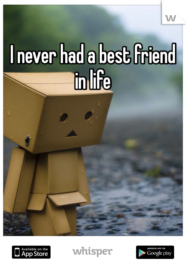 I never had a best friend in life