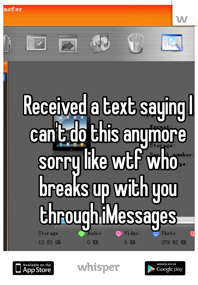 Received a text saying I can't do this anymore sorry like wtf who breaks up with you through iMessages