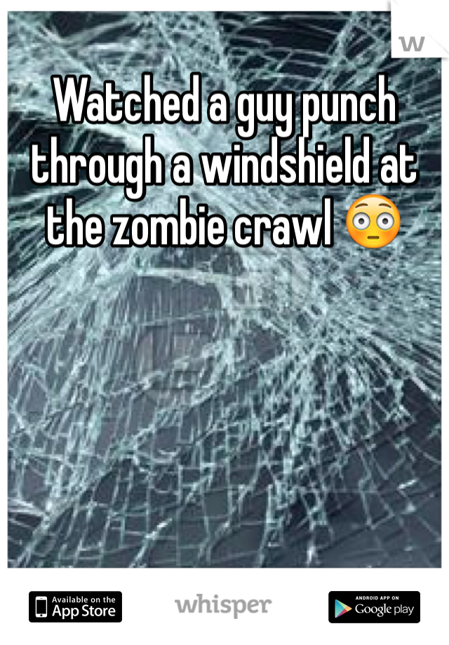 Watched a guy punch through a windshield at the zombie crawl 😳