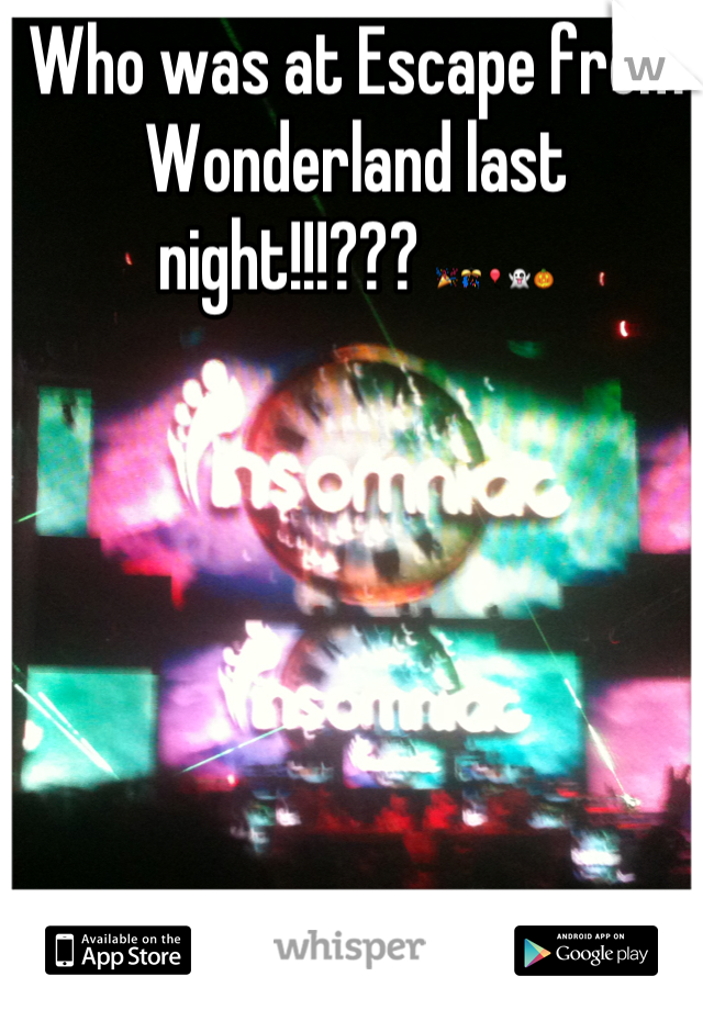 Who was at Escape from Wonderland last night!!!??? 🎉🎊🎈👻🎃