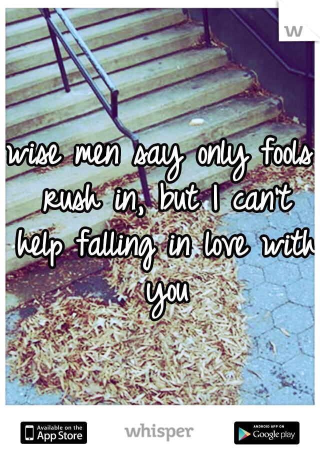 wise men say only fools rush in, but I can't help falling in love with you