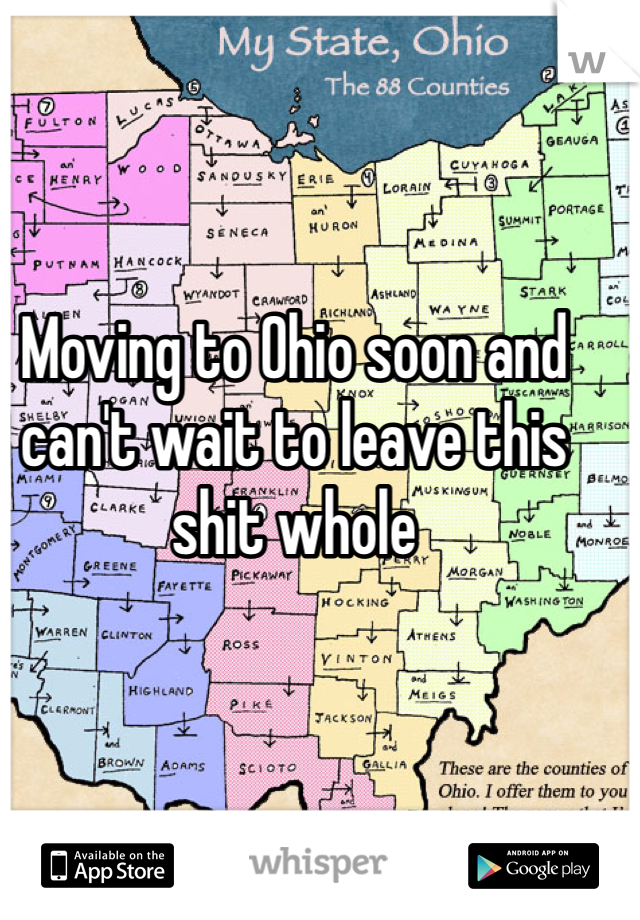 Moving to Ohio soon and can't wait to leave this shit whole