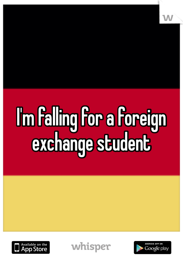 I'm falling for a foreign exchange student