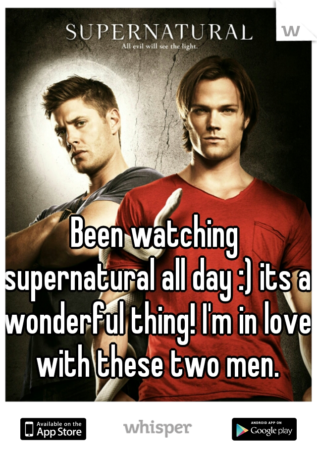 Been watching supernatural all day :) its a wonderful thing! I'm in love with these two men.