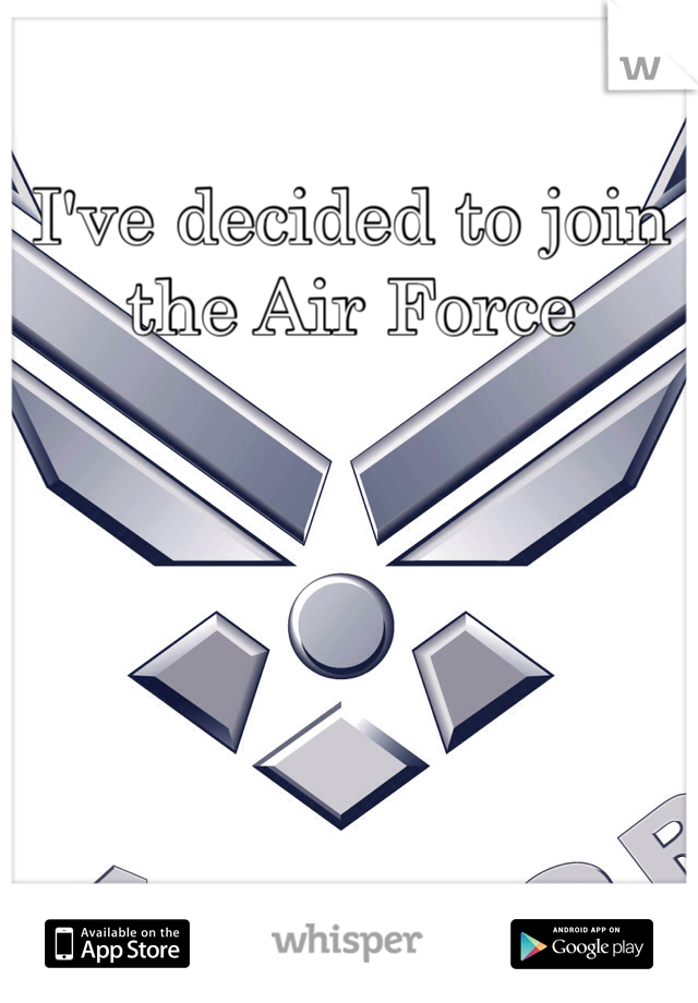 I've decided to join the Air Force