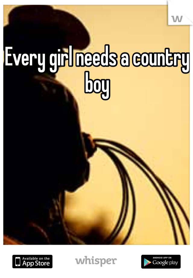 Every girl needs a country boy