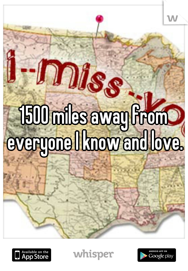 1500 miles away from everyone I know and love.