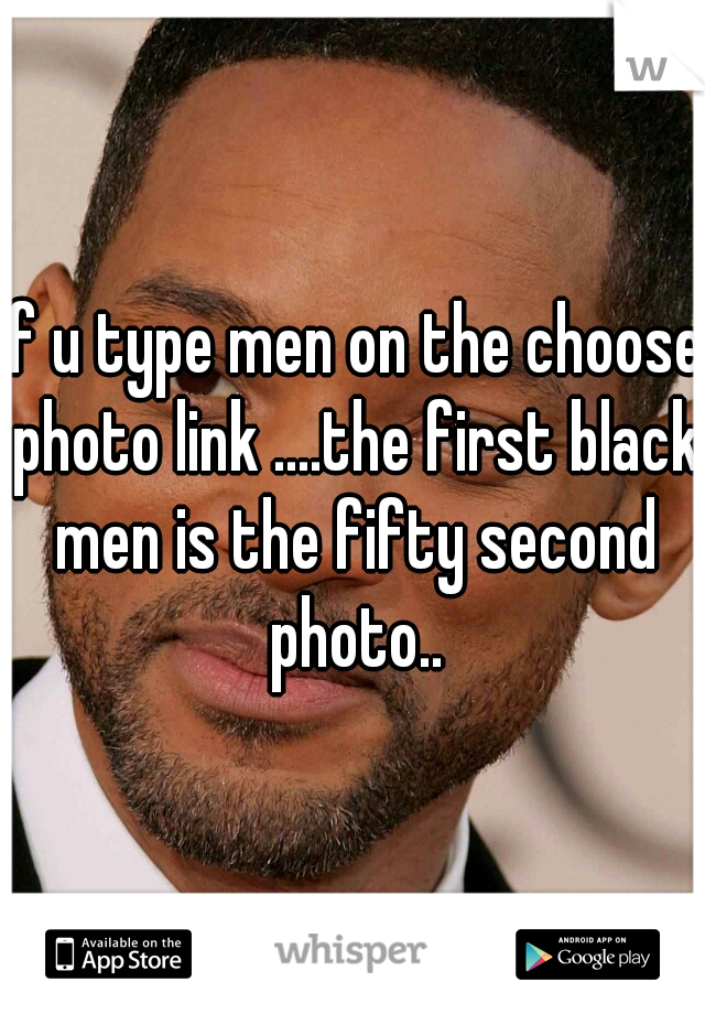 if u type men on the choose photo link ....the first black men is the fifty second photo..