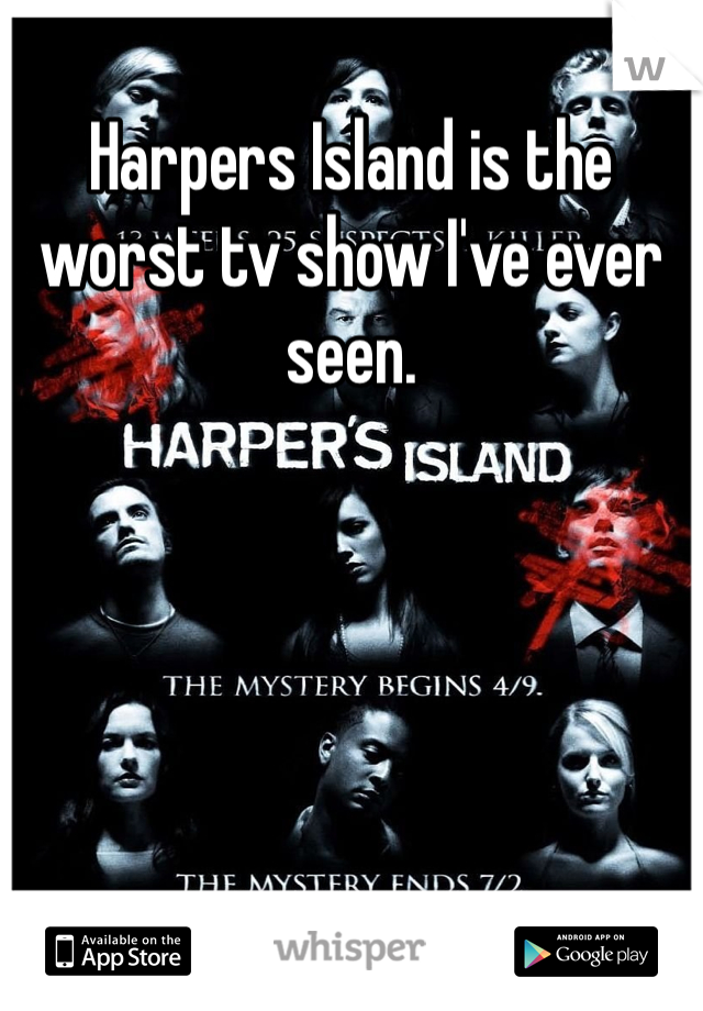 Harpers Island is the worst tv show I've ever seen.
