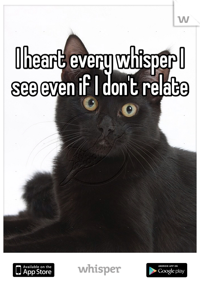 I heart every whisper I see even if I don't relate