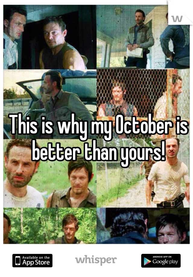 This is why my October is better than yours!