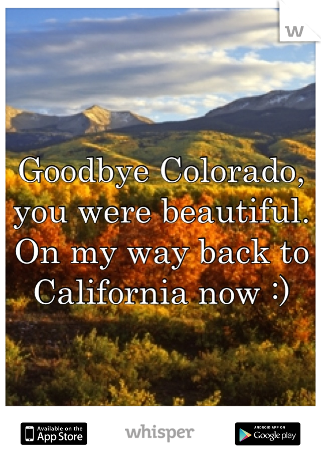 Goodbye Colorado, you were beautiful. On my way back to California now :)