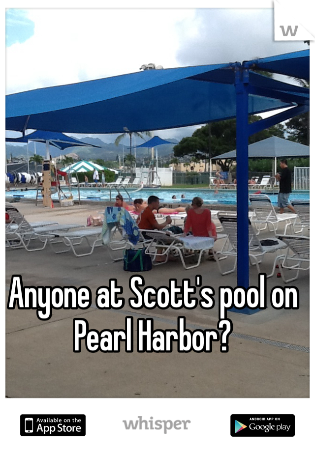 Anyone at Scott's pool on Pearl Harbor?