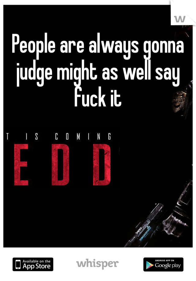 People are always gonna judge might as well say fuck it