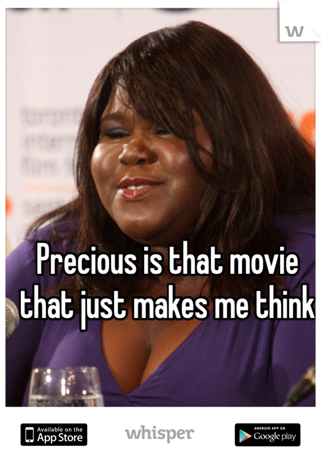Precious is that movie that just makes me think