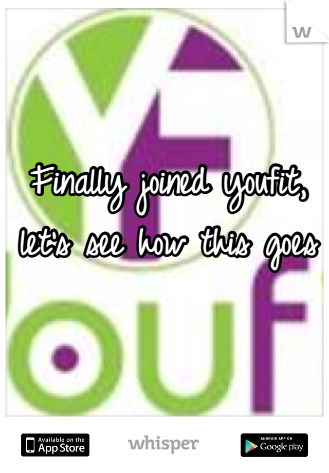 Finally joined youfit, let's see how this goes
