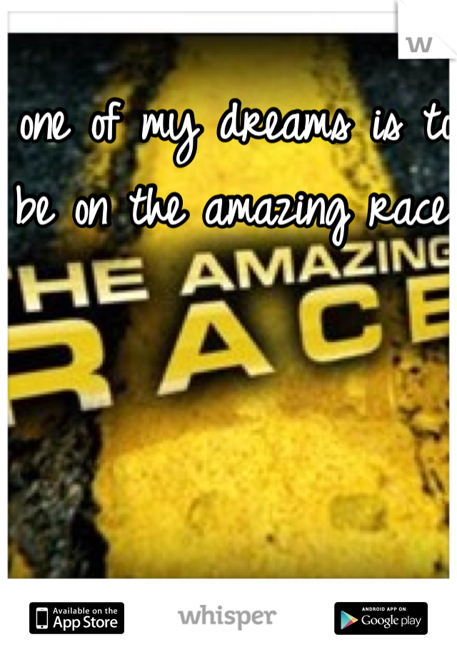 one of my dreams is to be on the amazing race!