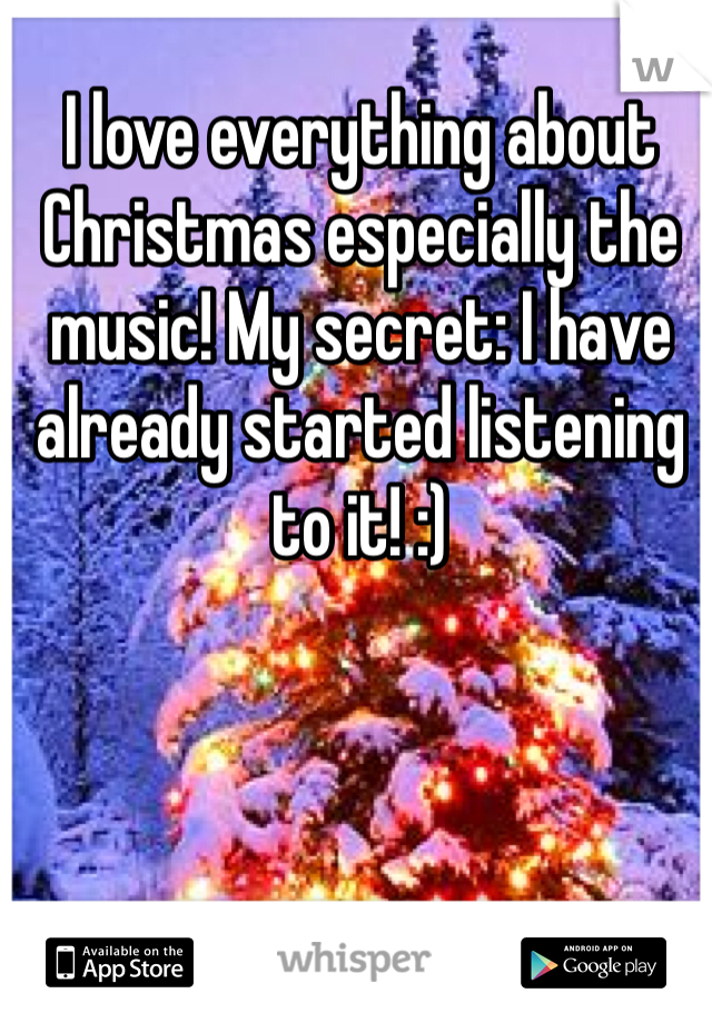 I love everything about Christmas especially the music! My secret: I have already started listening to it! :)