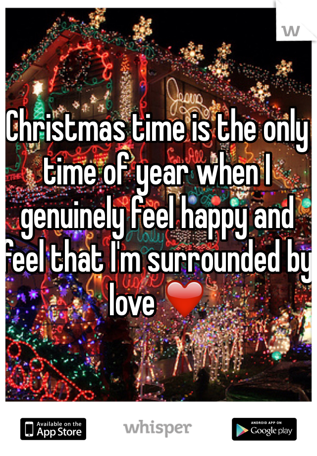 Christmas time is the only time of year when I genuinely feel happy and feel that I'm surrounded by love ❤️