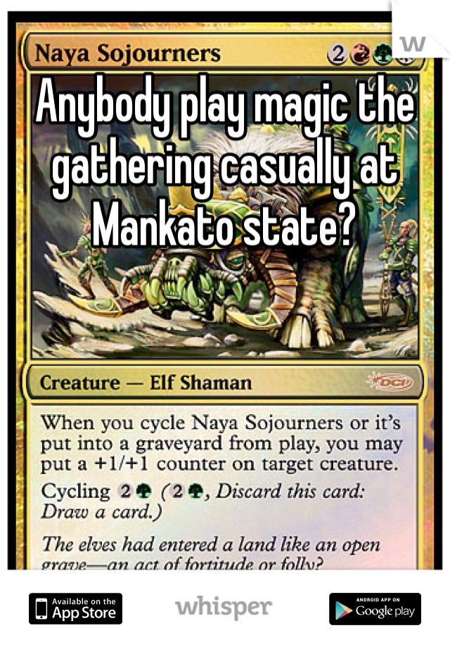 Anybody play magic the gathering casually at Mankato state?