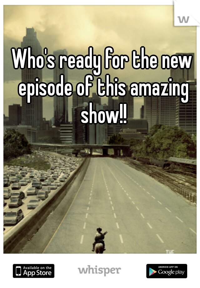 Who's ready for the new episode of this amazing show!!