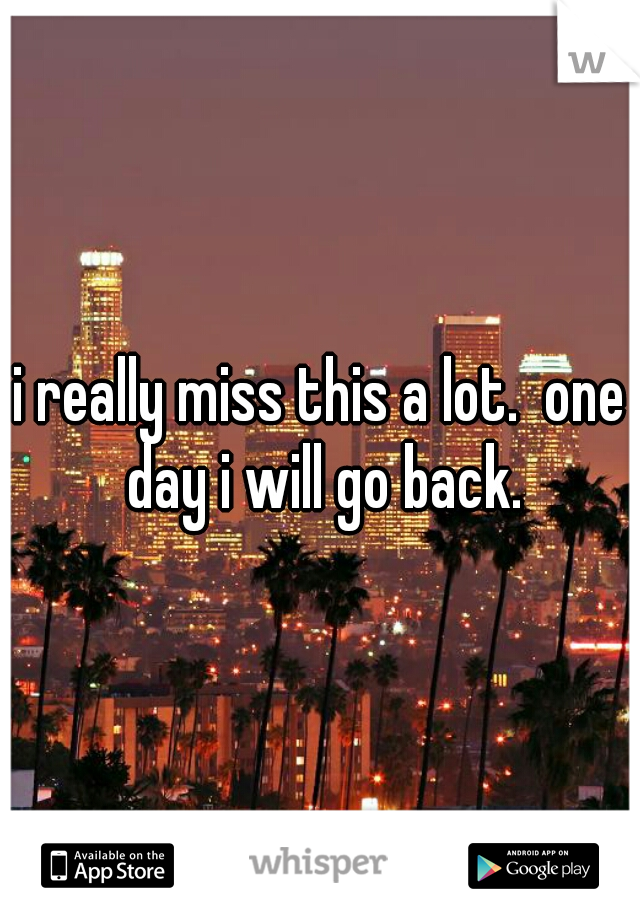 i really miss this a lot.  one day i will go back.
