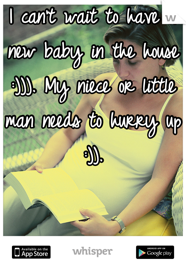 I can't wait to have a new baby in the house :))). My niece or little man needs to hurry up :)).