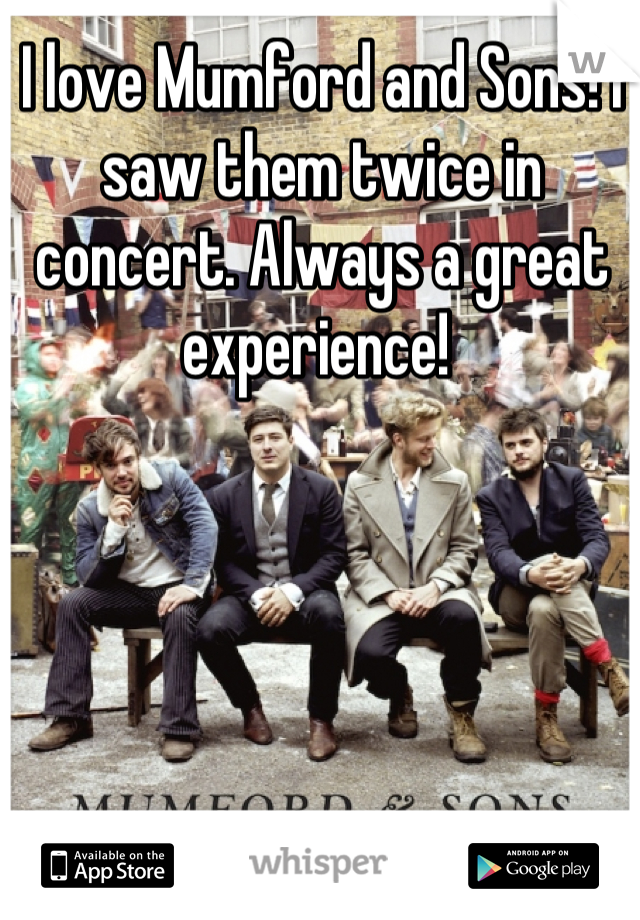 I love Mumford and Sons! I saw them twice in concert. Always a great experience!