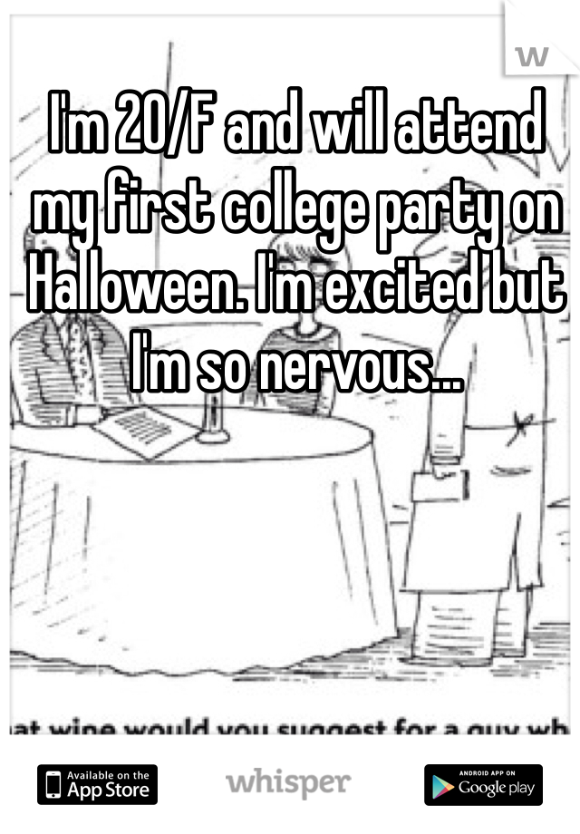 I'm 20/F and will attend my first college party on Halloween. I'm excited but I'm so nervous...