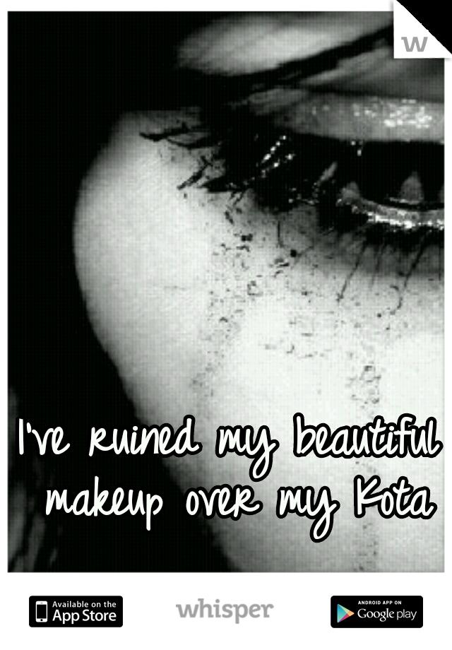 I've ruined my beautiful makeup over my Kota
