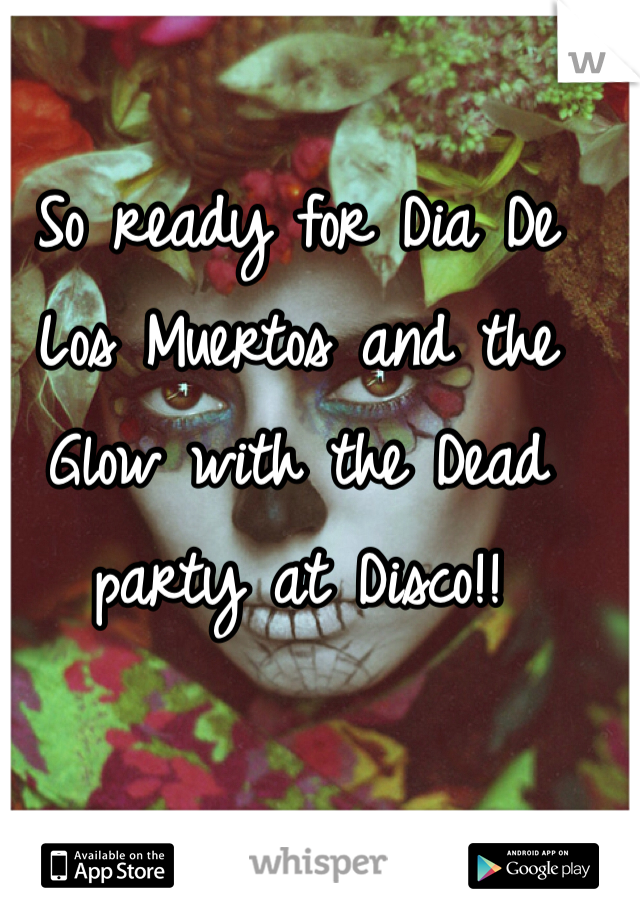 So ready for Dia De Los Muertos and the Glow with the Dead party at Disco!!