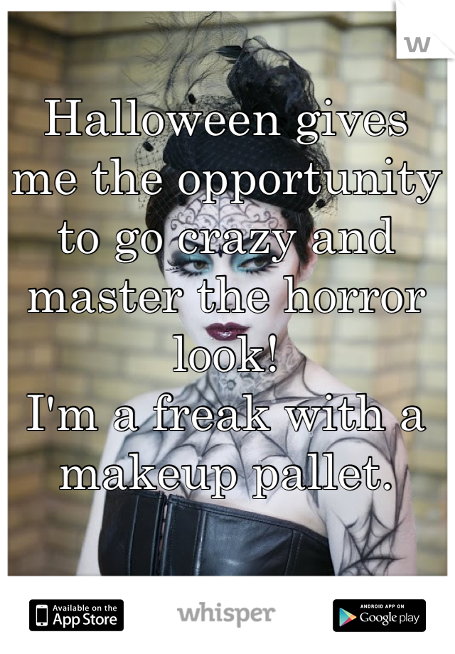Halloween gives me the opportunity to go crazy and master the horror look!  I'm a freak with a makeup pallet.