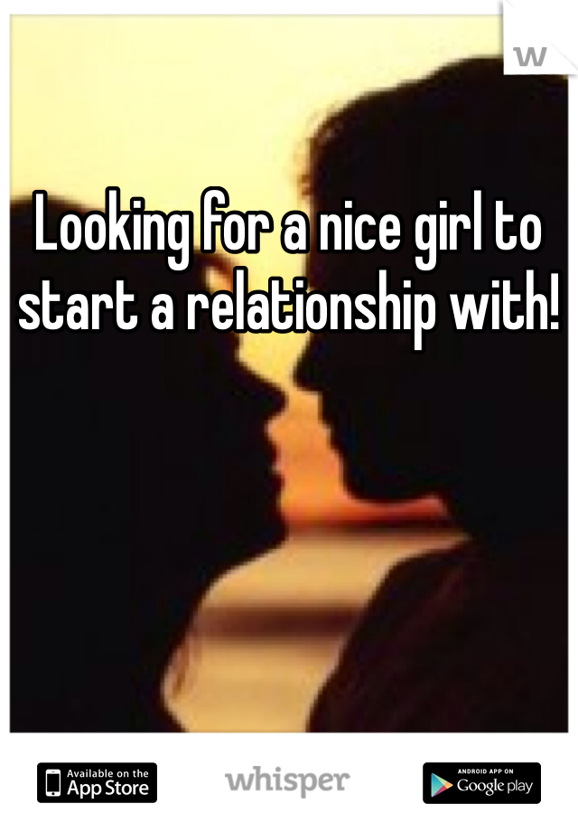 Looking for a nice girl to start a relationship with!