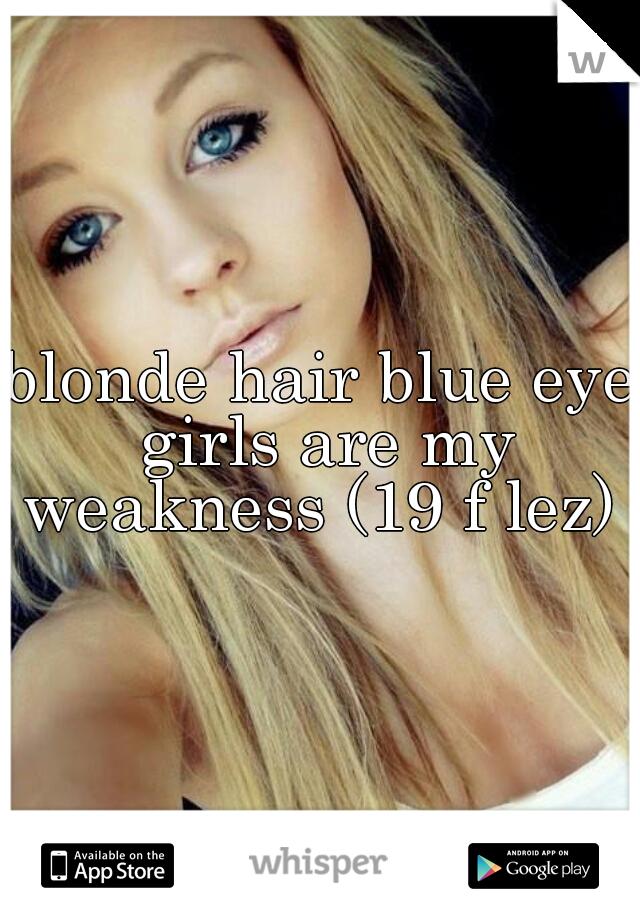 blonde hair blue eye girls are my weakness (19 f lez)
