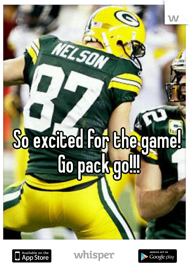 So excited for the game! Go pack go!!!
