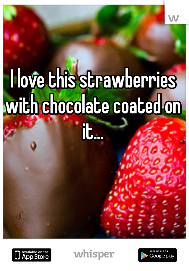I love this strawberries with chocolate coated on it...