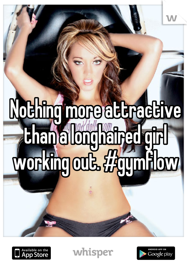 Nothing more attractive than a longhaired girl working out. #gymflow