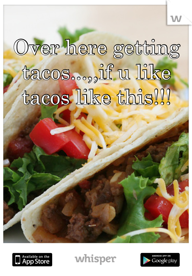Over here getting tacos...,,if u like tacos like this!!!