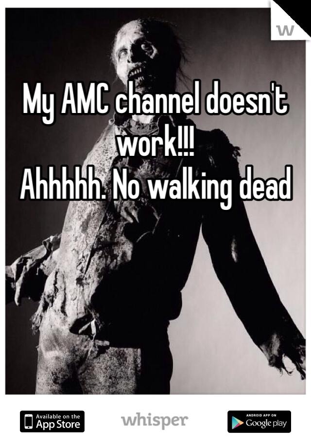 My AMC channel doesn't work!!! Ahhhhh. No walking dead