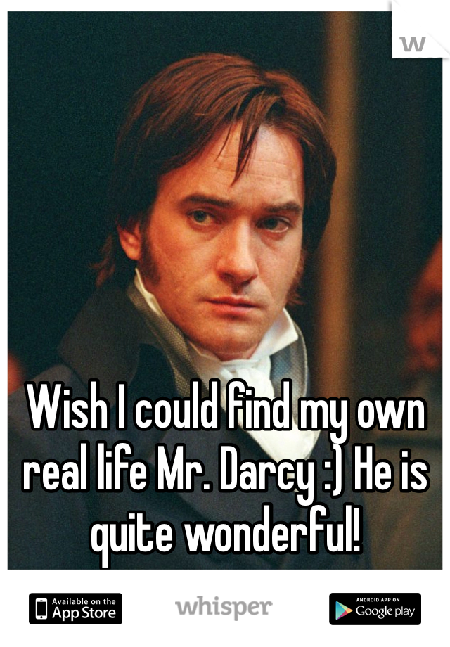 Wish I could find my own real life Mr. Darcy :) He is quite wonderful!