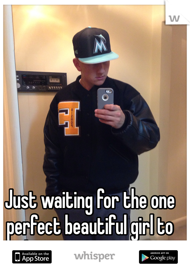 Just waiting for the one perfect beautiful girl to direct messege me?