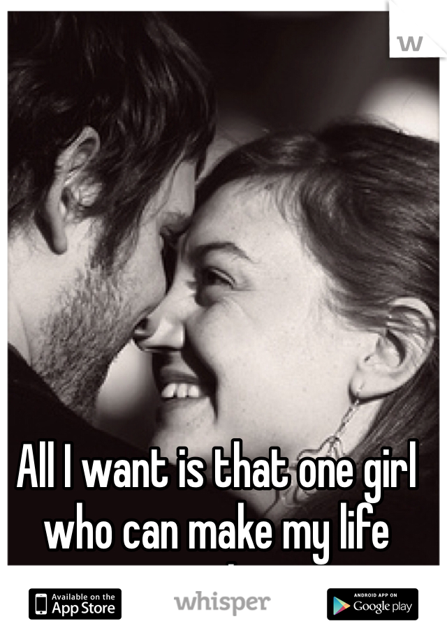 All I want is that one girl who can make my life complete