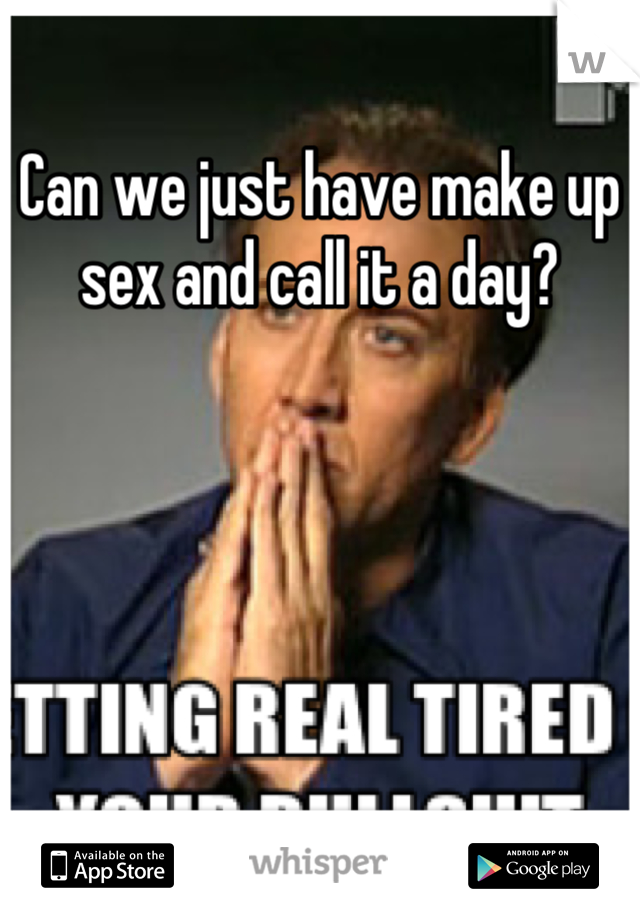 Can we just have make up sex and call it a day?