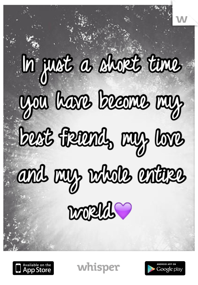 In just a short time you have become my best friend, my love and my whole entire world💜
