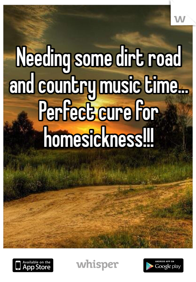 Needing some dirt road and country music time... Perfect cure for homesickness!!!