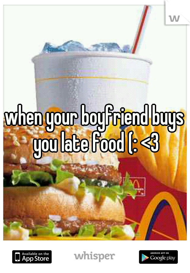 when your boyfriend buys you late food (: <3