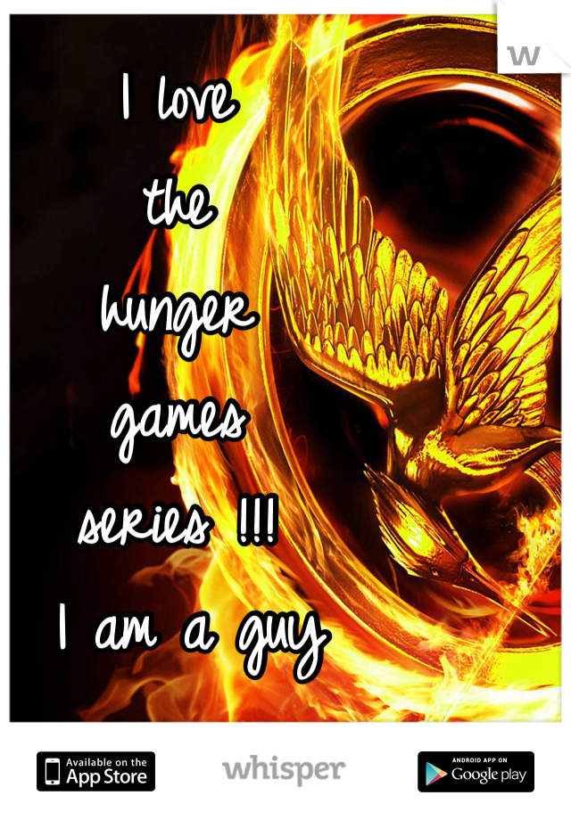 I love  the  hunger  games  series !!!  I am a guy