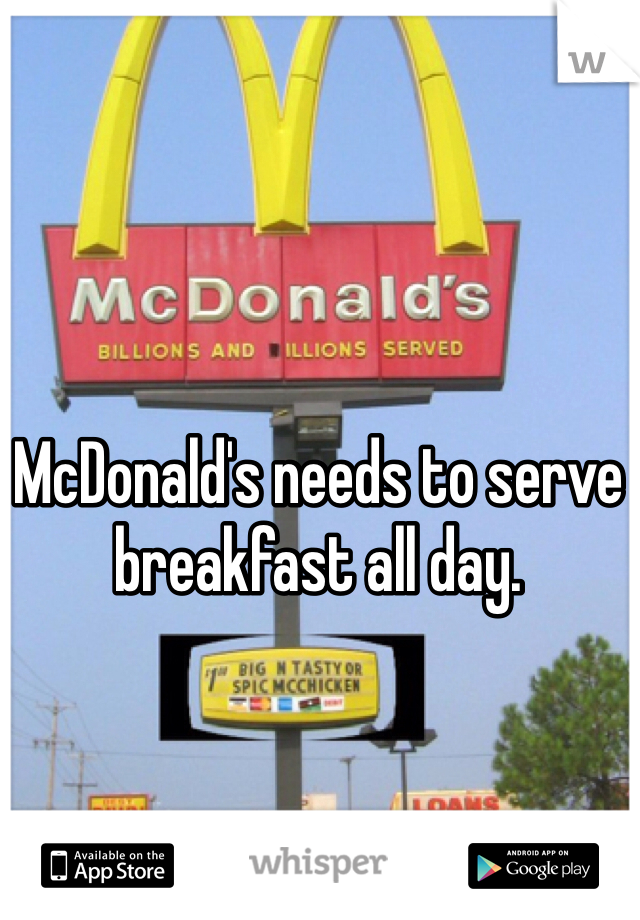 McDonald's needs to serve breakfast all day.