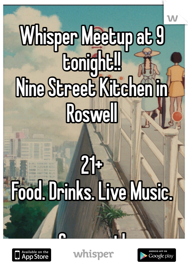 Whisper Meetup at 9 tonight!! Nine Street Kitchen in Roswell  21+ Food. Drinks. Live Music.   Come out!
